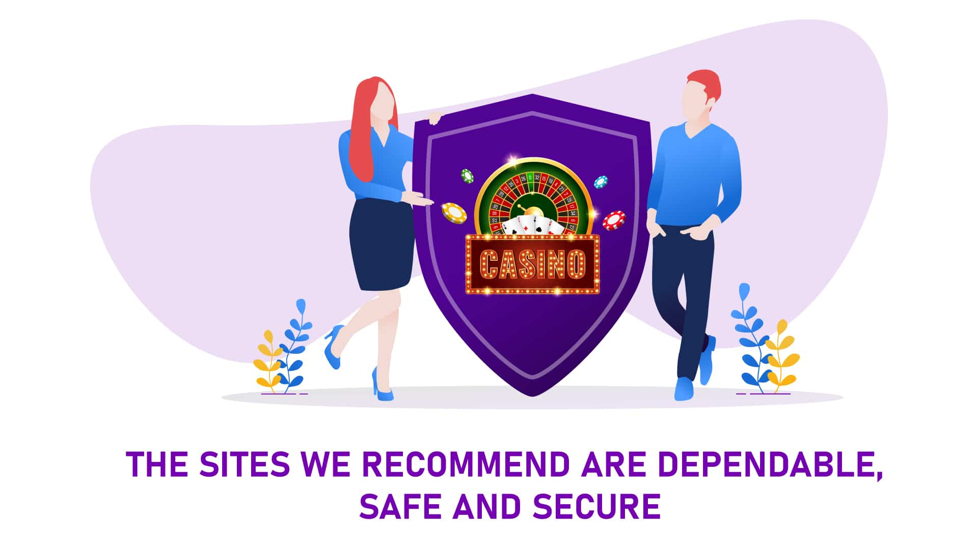The sites we recommend are dependable, safe and secure