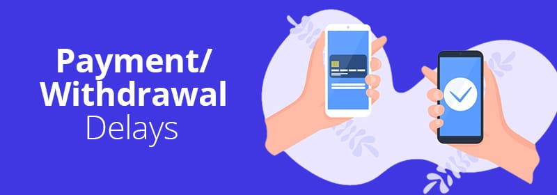 Payment/Withdrawal Delays